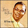 Nat King Cole - 'Love Is The Thing'
