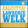 Lawrence Welk - 'Calcutta!'